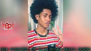 004 PODCAST DA ALTA RITMO MUITO DOIDO [ DJ BR 22 ] 2016