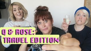 Q & ROSE : Travel Edition with Grace Helbig and Hannah Hart