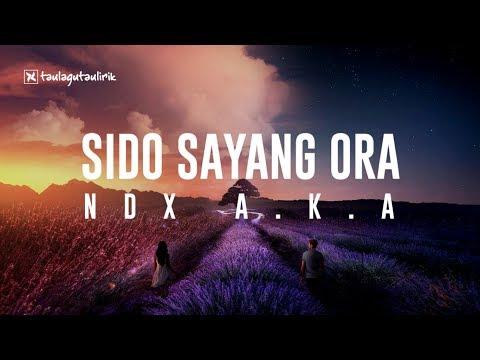 NDX A.K.A. -  Sido Sayang Ora (Official Music) Lyrics