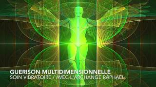 GUERISON MULTIDIMENSIONNELLE/ARCHANGE RAPHAËL/Méditation Guidée/Soin Vibratoire/Stéphanie renaud