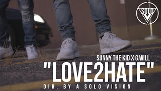 "Sunny The Kid x G.Will - ""Love2Hate"" (Official Video) 