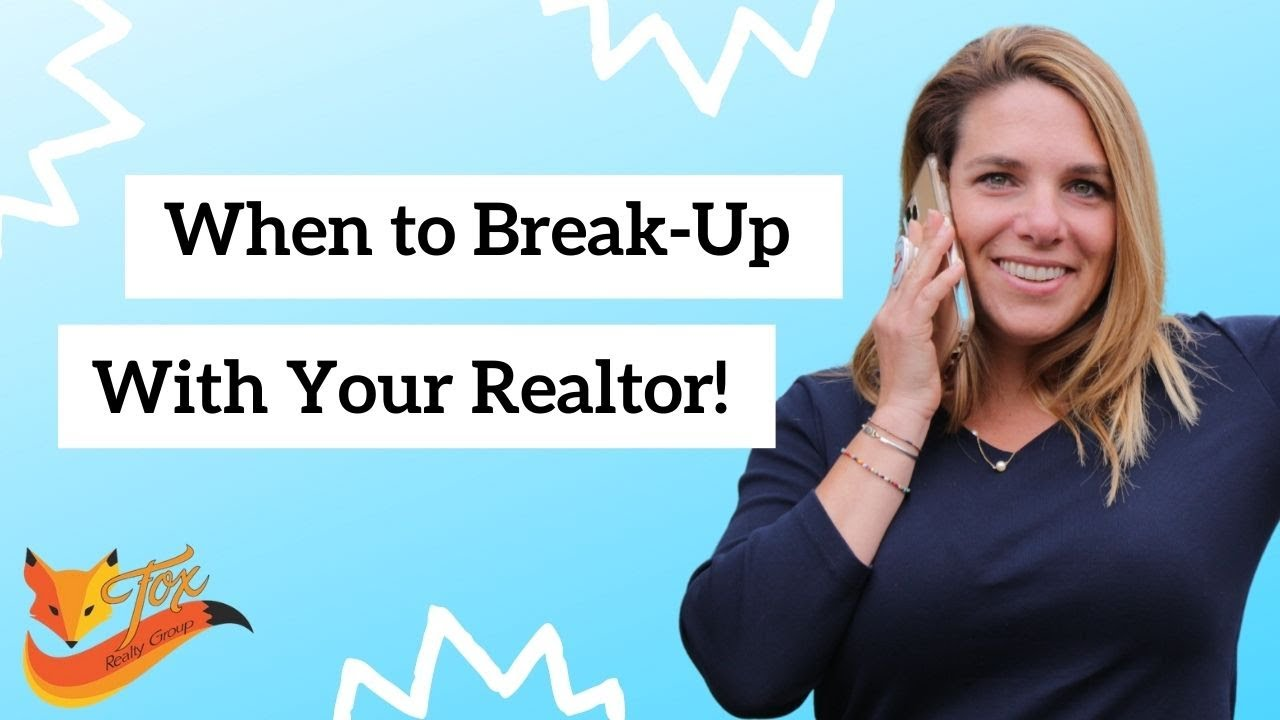 When to Break Up with Your Realtor!