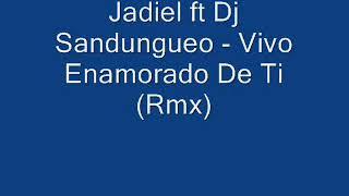 Jadiel ft Dj Sandungueo   Vivo Enamorado De Ti Rmx