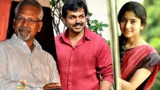Karthi and Premam Sai Pallavi pair up for Maniratnam's next film