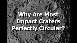 Why Are Most Impact Craters Perfectly Circular? (Rather than Ovals)