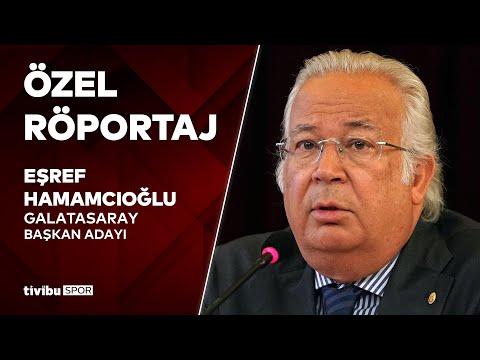 Özel Röportaj   Galatasaray Kulübü Başkan Adayı Eşref Hamamcıoğlu