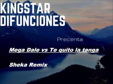Mega dale vs te quito la tanga - Sheka Remix