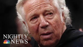 Prosecutors Continue Push For Robert Kraft Surveillance Video To Go Public | NBC Nightly News