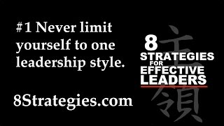 8 STRATEGIES for EFFECTIVE LEADERS #1 Never limit yourself to one leadership style