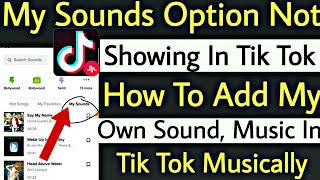 My Sounds Option Not Showing In Tik Tok Musically | How To Add My Own Sound Music In Tik Tok