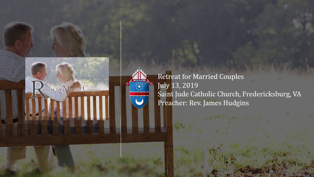 2019 Retreat for Married Couples - Fr James Hudgins - Talk 1 (July 13, 2019)