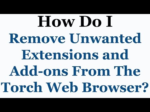 Torch Browser Tutorial - How To Remove Unwanted Extensions & Add-ons