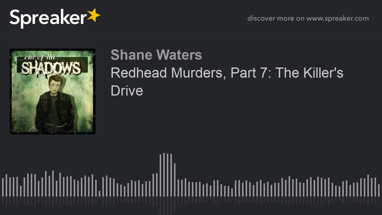 Redhead Murders, Part 7: The Killer's Drive (part 1 of 3)
