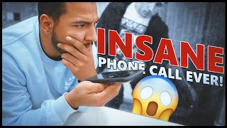 THE MOST INSANE PHONE CALL EVER!