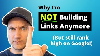 I'm NOT Building Links Anymore (Here's Why!)