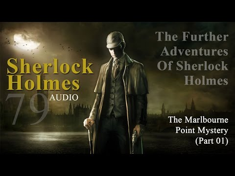 Sherlock Holmes - 79 - The Further Adventures - The Marlbourne Point Mystery - Part 1