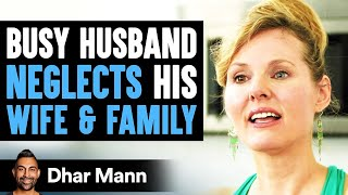 Busy Husband Neglects His Wife & Family, He Then Learns A Lesson   Dhar Mann