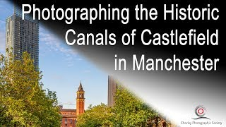 Photographing the Historic Canals of Castlefield in Manchester