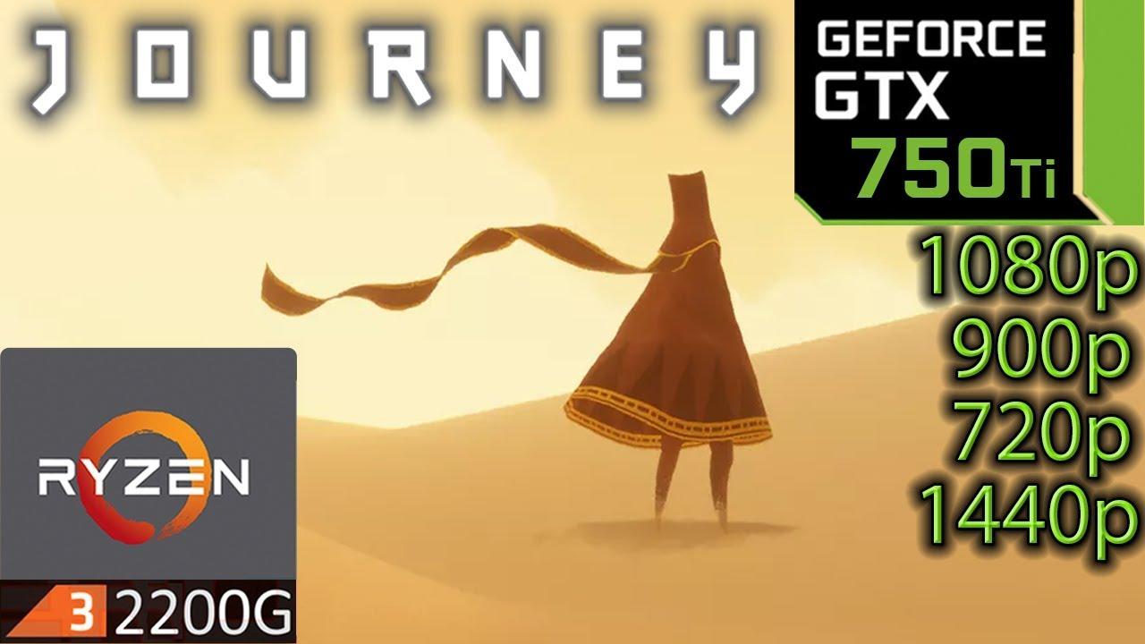 Journey - GTX 750 ti - 1080p - 900p - 720p - 1440p - Ryzen 3 2200G -  Gameplay Benchmark PC
