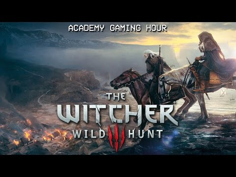 Academy Gaming Hour w/ The Witcher 3: Wild Hunt