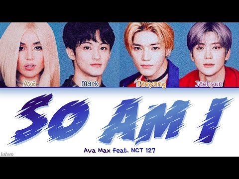Ava Max - 'So Am I (feat. NCT 127)' LYRICS [HAN|ROM|ENG COLOR CODED] 가사