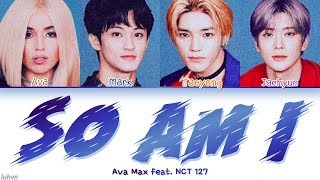 Download Ava Max - 'So Am I (feat. NCT 127)' LYRICS [HAN|ROM|ENG COLOR CODED] 가사 Mp3