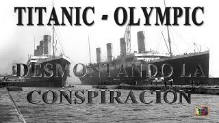 """Titanic - Olympic """"Desmontando la conspiración"""""""