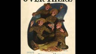Over there - WWI U.S. song by George M. Cohan