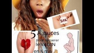 COMMENT RESSERER LE VAGIN EN 5MN,5 ASTUCES 100/100 FIABLE