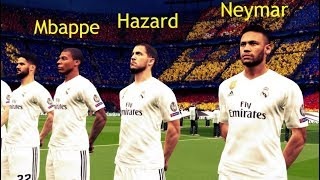 What if Neymar , Mbappe , Hazard play for Real Madrid ? - Barcelona vs Real Madrid Gameplay