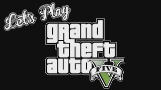 Let's Play – GTA V – King Geoff