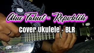 Gambar cover Aku Takut - Repvblik COVER Ukulele - BLR