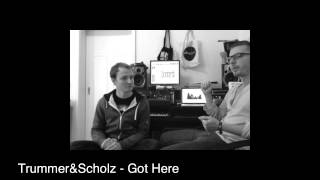 Trummer&Scholz - Got Here