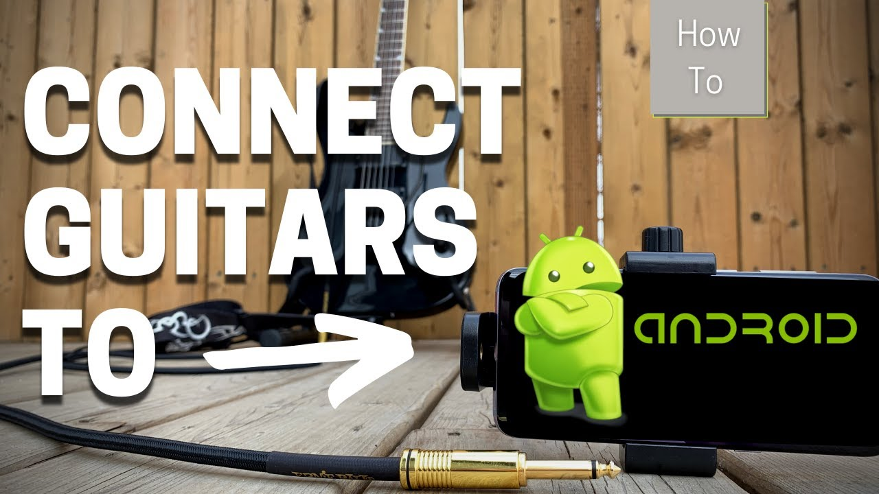 How to Connect Guitars to Android Devices