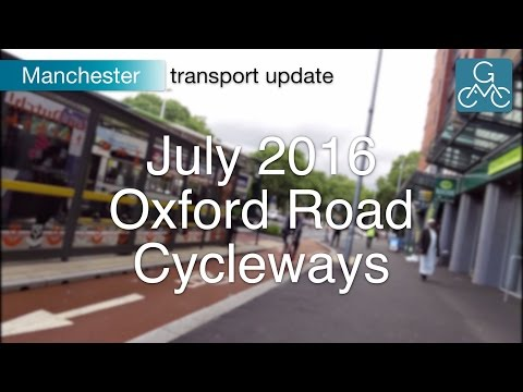 Manchester Transport Update, July 2016 - Oxford Road Cycleways
