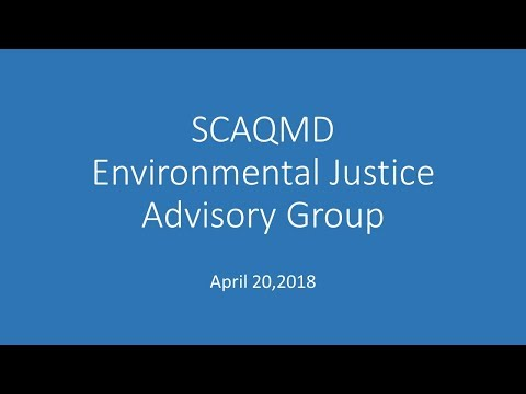 SCAQMD Environmental Justice Advisory Group - April 20, 2018