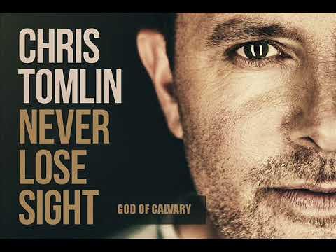 Chris Tomlin  God Of Calvary  Never Lose Sight