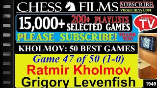 Kholmov: 50 Best Games (#47 of 50): Ratmir Kholmov vs. Grigory Levenfish