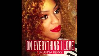Brianna Perry - On Everything I Love [Audio]