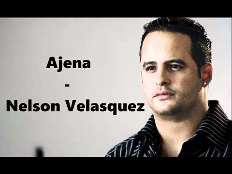 Ajena - Nelson Velasquez Letra