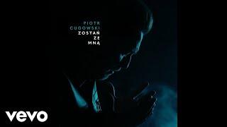 Piotr Cugowski - Zostań Ze Mną (Audio)