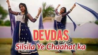 Silsila Ye Chaahat Ka [DEVDAS] Cover Dancing Version 2.0 || HD 720pix