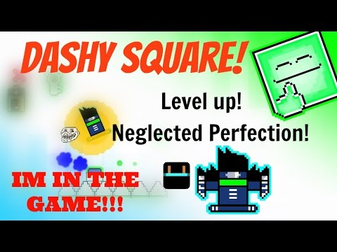 IM IN THE GAME :D (#3) Dashy Square - Level Up + Neglected Perfection!