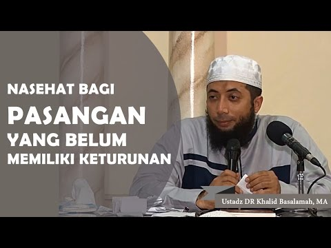 Nasehat bagi pasangan yang belum mempunyai keturunan, Ustadz DR Khalid Basalamah, MA