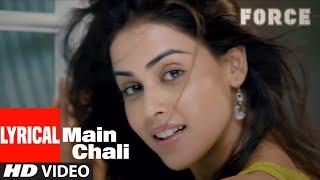 Lyrical Video: Main Chali Song | Force | John Abraham, Genelia D'souza