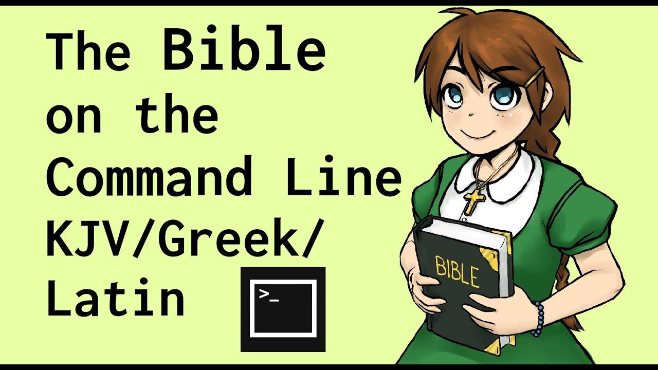 The Bible on the Command Line (KJV, Greek, and Latin Vulgate)