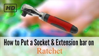 How To Put A Socket & Extension Bar On Ratchet