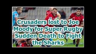 Crusaders lost to Joe Moody for Super Rugby Sudden Death to Fight the Sharks