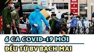 Thêm 6 CA NHIỄM COVID-19 mới, tất cả đều từ Bệnh viện Bạch Mai | SARS-CoV-2 ngày 30/03