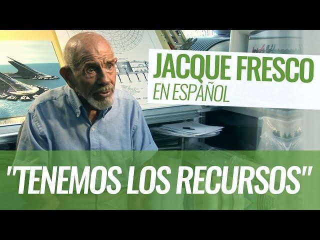 Jacque Fresco: Tenemos los recursos